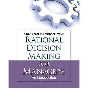 Rational Decision Making for Managers - An Introduction by Michael Tow