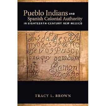 Pueblo Indians and Spanish Colonial Authority in Eighteenth-Century N
