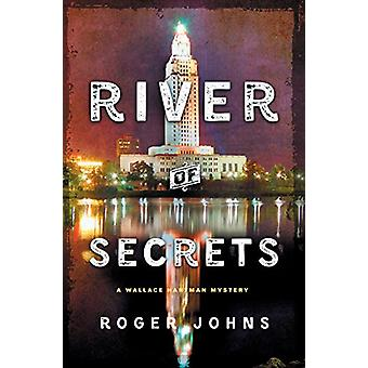 River of Secrets - A Wallace Hartman Mystery by Roger Johns - 97812501
