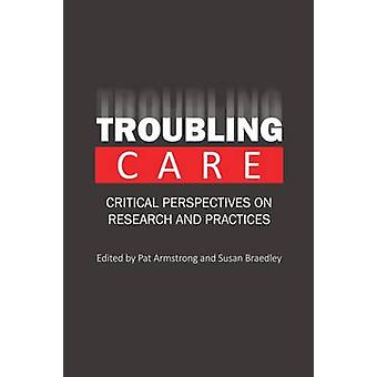Troubling Care - Critical Perspectives on Research & Practices by Pat