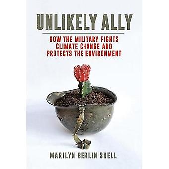 Unlikely Ally - How the Military Fights Climate Change and Protects th