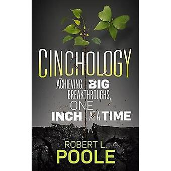 Cinchology - Achieving BIG Breakthroughs - One Inch at a Time by Rober
