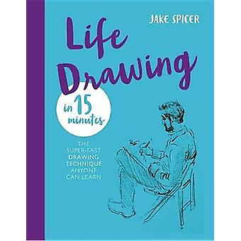Life Drawing in 15 Minutes - Capture the beauty of the human form by J