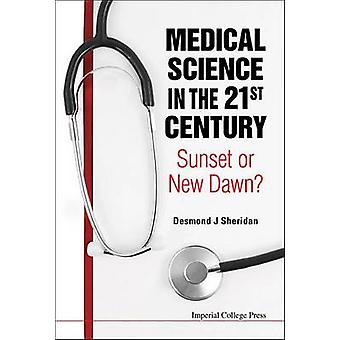 Medical Science in the 21st Century - Sunset or New Dawn? by Desmond J
