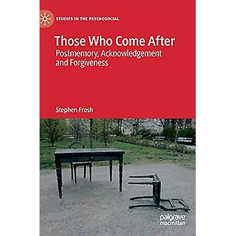 Those Who Come After - Postmemory - Acknowledgement and Forgiveness by