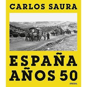 Carlos Saura - Espana Anos 50 - Vanished Spain by Carlos Saura - 978386