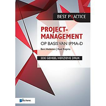Projectmanagement Op Basis Van Ipma-D - 2de Geheel Herziene Druk by V
