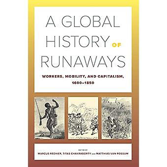 A Global History of Runaways - Workers - Mobility - and Capitalism - 1
