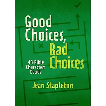 Good Choices - Bad Choices - Bible Characters Decide by Jean Stapleton