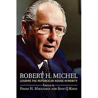Robert H. Michel - Leading the Republican House Minority par Frank H. M. M