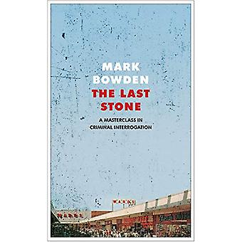 The Last Stone - A Masterclass in Criminal Interrogation by Mark Bowde