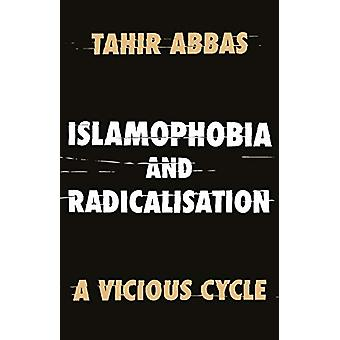 Islamophobia and Radicalisation - A Vicious Cycle by Tahir Abbas - 978