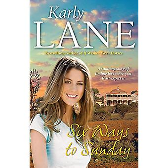 Six Ways to Sunday by Karly Lane - 9781760528850 Book