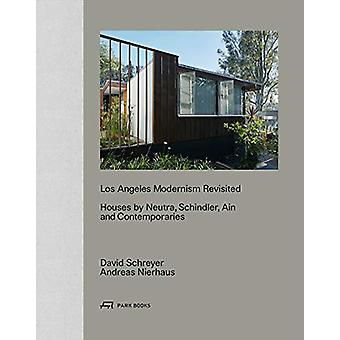 Los Angeles Modernism Revisited - Houses by Neutra - Schindler Ain and