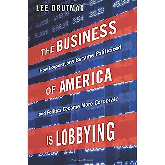 The Business of America is Lobbying: How Corporations Became Politicized and Politics Became More Corporate - Studies in Postwar American Political Development