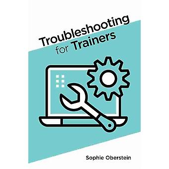 Troubleshooting for Trainers by Sophie Oberstein
