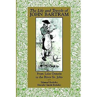 The Life and Travels of John Bartram by Edmund Berkeley - 97808130099