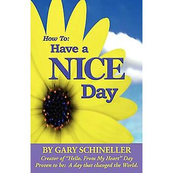 How to Have A Nice Day by Gary Schineller - 9781595409102 Book