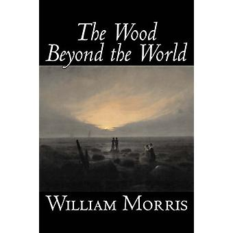 The Wood Beyond the World by William Morris - 9781598182996 Book