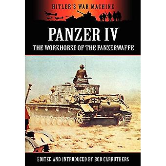 Panzer IV - The Workhorse of the Panzerwaffe by Bob Carruthers - 9781