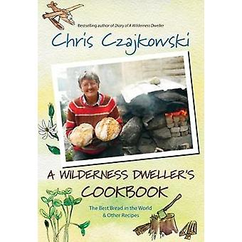 Wilderness Dweller's Cookbook The Best Bread in the World  Other Recipes The Best Bread in the World and Other Recipes