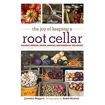 The Joy of Keeping a Root Cellar Canning Freezing Drying Smoking and Preserving the Harvest door Jennifer Megyesi