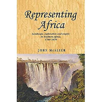Representing Africa: Landscape, Exploration and Empire in Southern Africa, 1780-1870