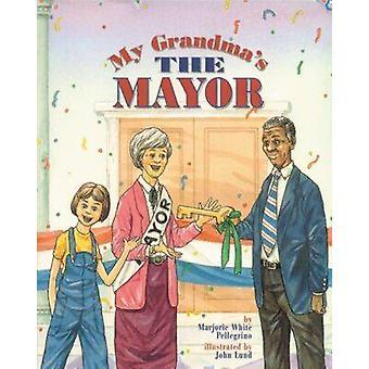 My Grandma's the Mayor by Marjorie White Pellegrino - John Lund - 978