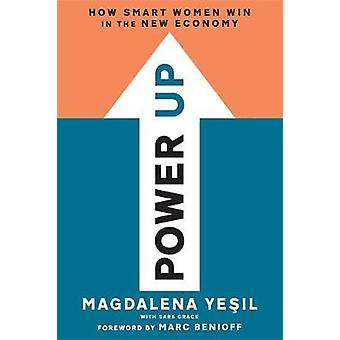 Power Up - How Smart Women Win in the New Economy by Magdalena Yesil -