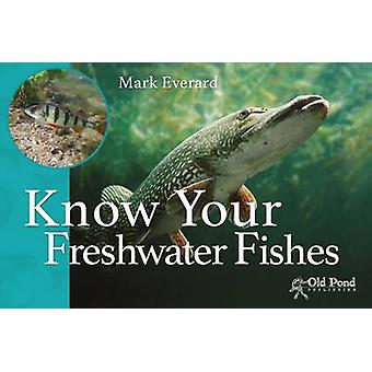 Know Your Freshwater Fishes by Mark Everard - 9781910456200 Book