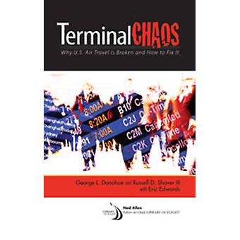 Terminal Chaos - Why U.S. Air Travel is Broken and How to Fix it by Ge