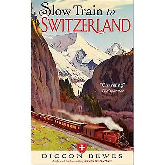 Slow Train to Switzerland - One Tour - Two Trips - 150 Years - and a W