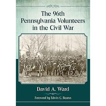 The 96th Pennsylvania Volunteers in the Civil War by David A. Ward -