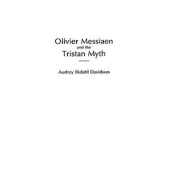 Olivier Messiaen and the Tristan Myth by Davidson & Audrey Ekdahl