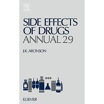Side Effects of Drugs Annual Volume 29 A Worldwide Yearly Survey of New Data and Trends in Adverse Drug Reactions and Interactions by Aronson & J. K.