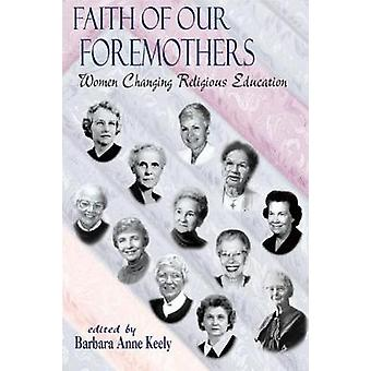 Faith of Our Foremothers by Keely & Barbara A.