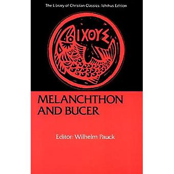 Melanchthon and Bucer by Pauck & Wilhelm