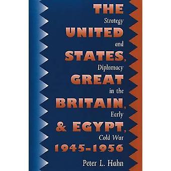 De Verenigde Staten, Groot-Brittannië en Egypte 19451956 strategie en diplomatie in de vroege koude oorlog door Hahn & Peter L.