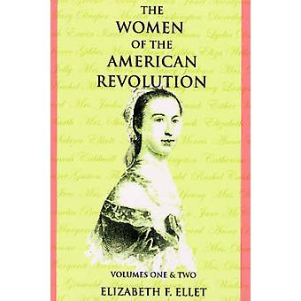 The Women of the American Revolution Volumes I and II by Ellet & Elizabeth F.