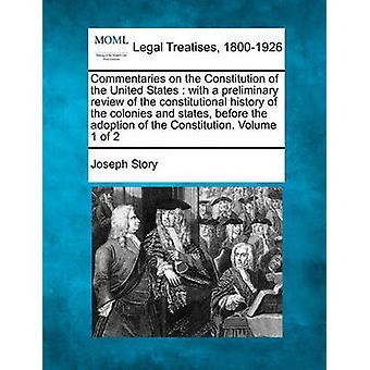 Kommentare über die Verfassung der Vereinigten Staaten mit einer vorläufigen Prüfung der Verfassungsgeschichte der Kolonien und Staaten vor der Annahme der Verfassung. Band 1 der 2 von Geschichte & Joseph