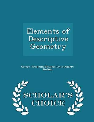 Elements of Descriptive Geometry  Scholars Choice Edition by Frederick Blessing & Lewis Andrew Darling