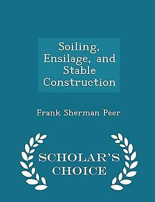 Soiling Ensilage and Stable Construction  Scholars Choice Edition by Peer & Frank Sherman