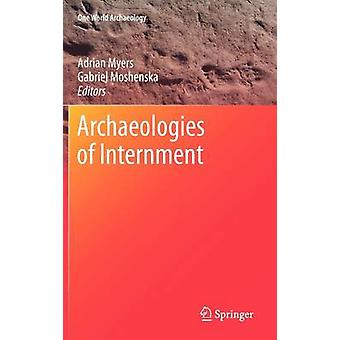 Archaeologies of Internment by Edited by Adrian Myers & Edited by Gabriel Moshenska