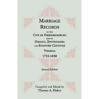 Marriage Records of the City of Fredericksburg and of Orange Spotsylvania and Stafford Counties Virginia 17221850 by Fisher & Therese A.