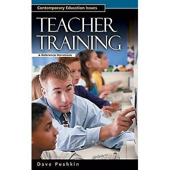 Teacher Training A Reference Handbook by Pushkin & David B.