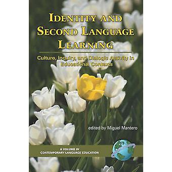 Identity and Second Language Learning Culture Inquiry and Dialogic Activity in Educational Contexts PB by Mnatero & Miguel