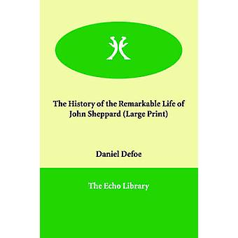 Die Geschichte der das bemerkenswerte Leben von John Sheppard von Defoe & Daniel