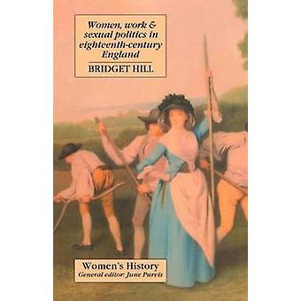 Travail des femmes et la politique sexuelle dans l'Angleterre du dix-huitième siècle par Bridget Hill