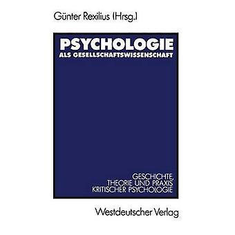 Psychologie als Gesellschaftswissenschaft Geschichte Theorie Und Praxis Kritischer Psychologie von Rexilius & Gnter