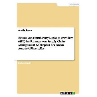 Einsatz von FourthPartyLogisticsProvidern 4PL Im Rahmen von Supply Chain Management Konzepten Bei Einems Automobilhersteller durch Sturm & Andriy